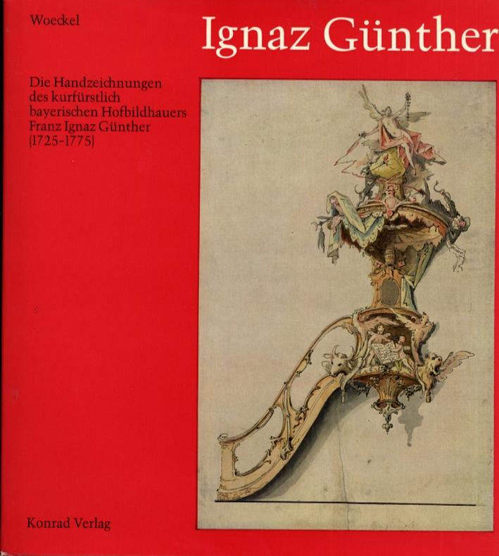 Ignaz Gunther. Die handzeichungen des kurfuestlich bayerischen hofbildhauers Franz Ignaz Gunther (1725-1775)