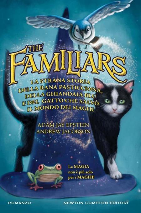 La strana storia della rana pasticciona, della ghiandaia blu e del gatto che salvò il mondo dei maghi. The Familiars