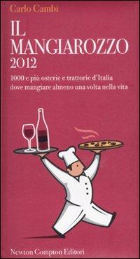 Il Mangiarozzo 2012. 1000 e più osterie e trattorie d'Italia dove mangiare almeno una volta nella vita