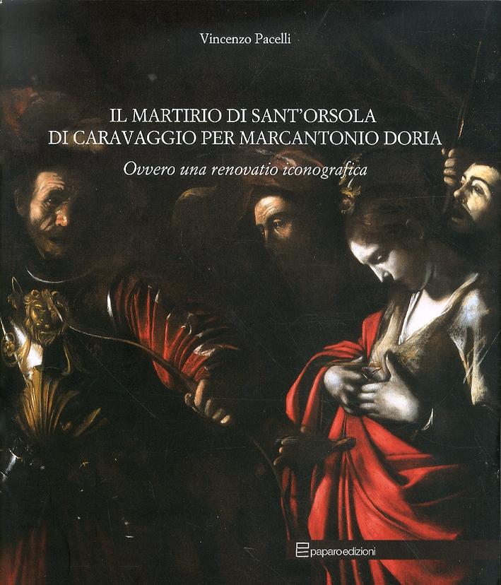 Il Martirio di Sant'Orsola di Caravaggio per Marcantonio Doria Ovvero una Renovatio Iconografica