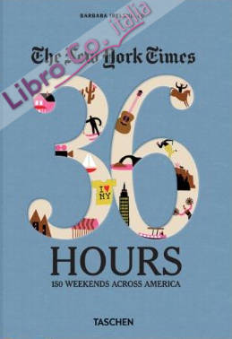 The New York Times, 36 hours: 150 weekends in the USA & Canada. Ediz. inglese