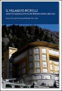 Il villaggio Morelli. Identità paesaggistica e patrimonio monumentale. Ediz. illustrata