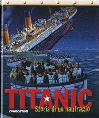 Titanic. Storia di un naufragio. Ediz. illustrata