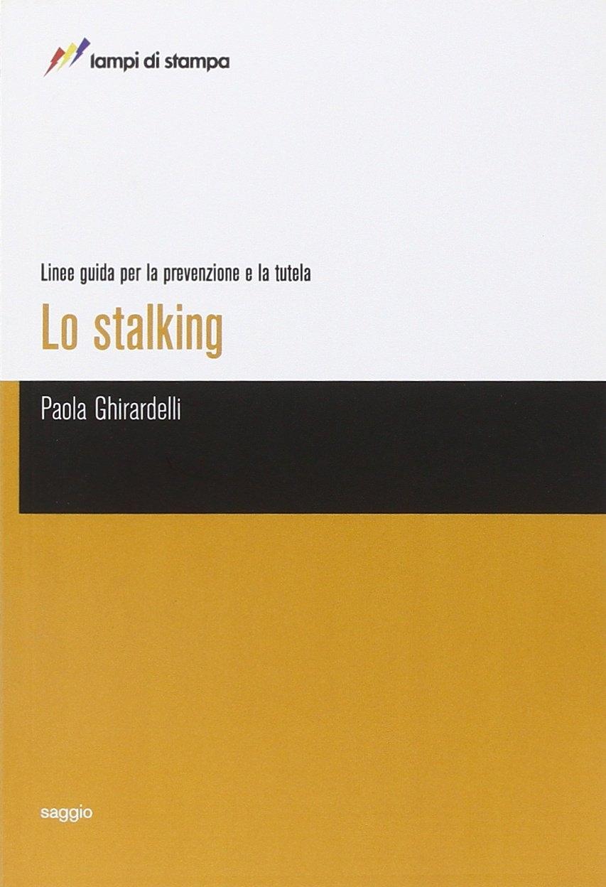 Lo stalking. Linee guida per la prevenzione e la tutela