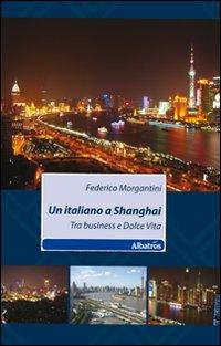Un italiano a Shanghai. Tra business e dolce vita