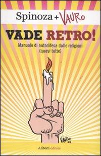 Vade retro! Manuale di autodifesa dalle religioni (quasi tutte)