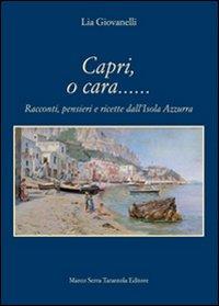 Capri, o cara... Racconti, pensieri e ricette dall'isola Azzurra