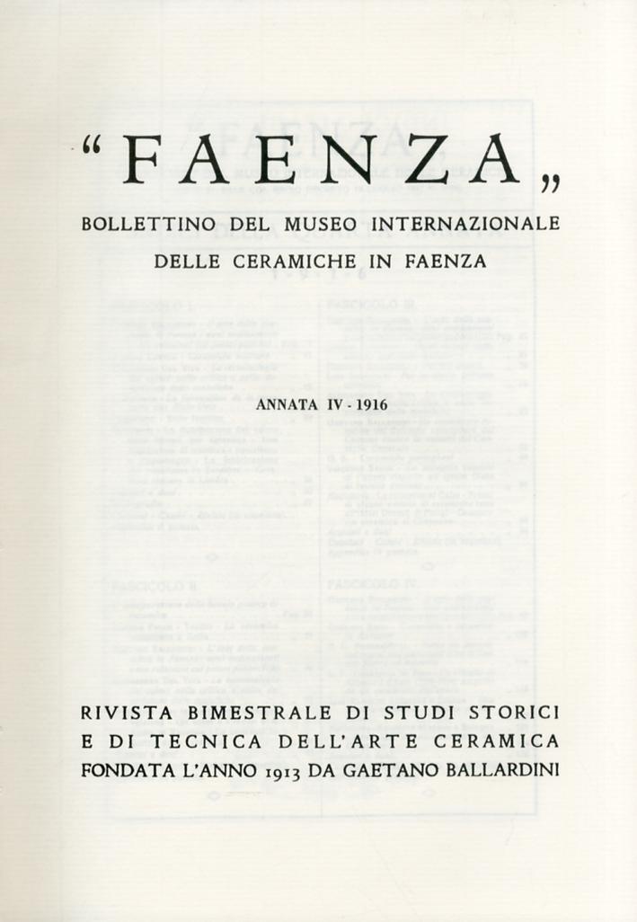 Faenza. Bollettino del Museo Internazionale delle ceramiche in Faenza. Annata IV. Anno 1916. Fascicolo I - IV