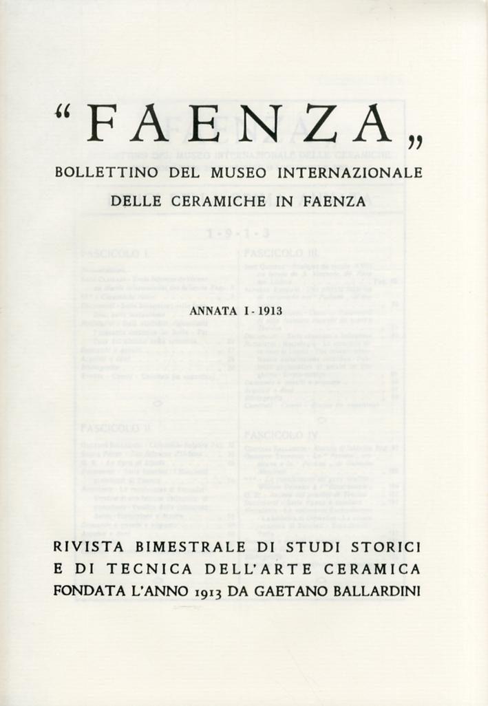 Faenza. Bollettino del Museo Internazionale delle ceramiche in Faenza. Annata I. Anno 1913. Fascicolo I - IV