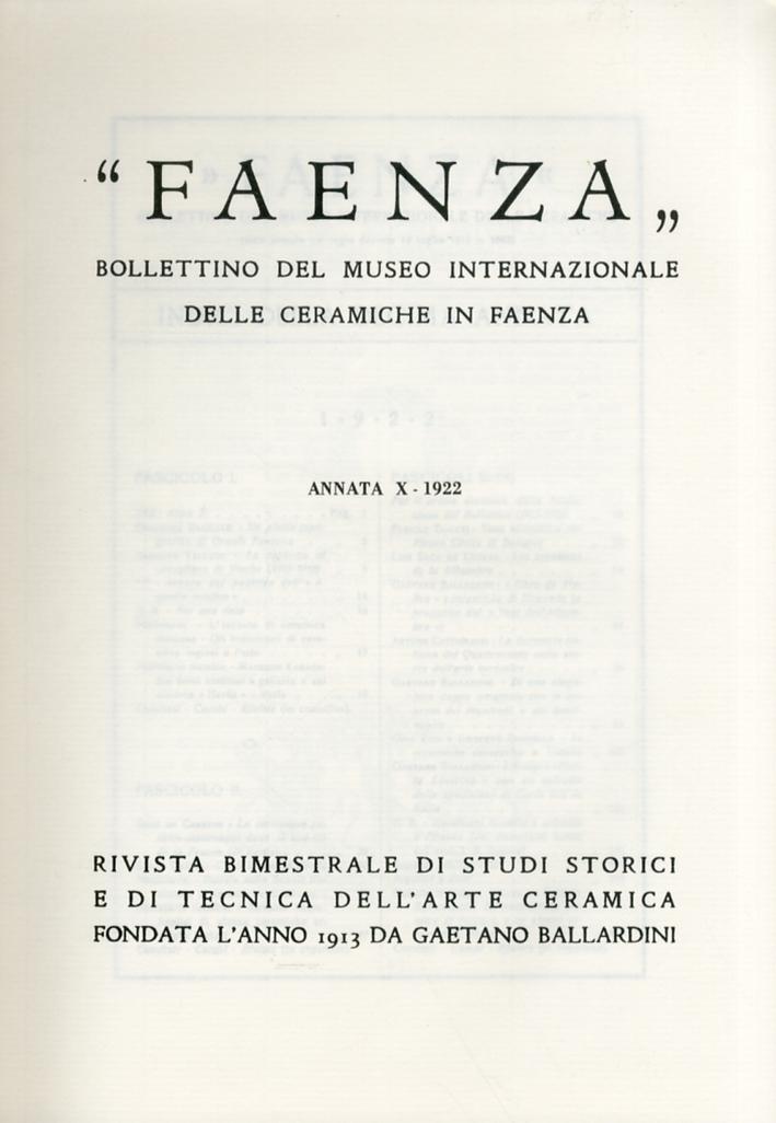 Faenza. Bollettino del Museo Internazionale delle ceramiche in Faenza. Annata X. Anno 1922. Fascicolo I - IV