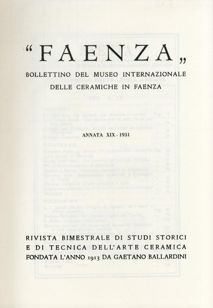 Faenza. Bollettino del Museo Internazionale delle ceramiche in Faenza. Annata XIX. Anno 1931. Fascicolo I - IV