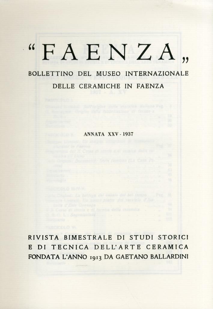 Faenza. Bollettino del Museo Internazionale delle ceramiche in Faenza. Annata XXV. Anno 1937. Fascicolo I - IV