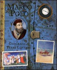 Marco Polo. Geografo di terre lontane. Ediz. illustrata