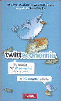 Tweeteconomia. Tutto quello che devi sapere in economia in 140 caratteri o meno