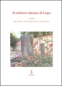 Il cimitero ebraico di Lugo. Ediz. illustrata