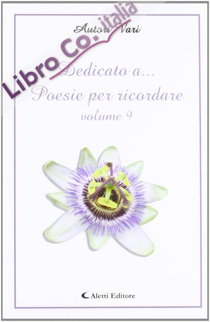 Dedicato A... Poesie per Ricordare. Vol. 9