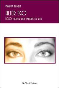 Alter ego. 100 poesie per imitare la vita