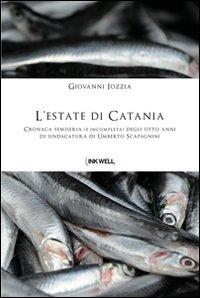 L'estate di Catania. Cronaca semiseria (e incompleta) degli otto anni di sindacatura di Umberto Scapagnini