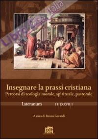 Lateranum (2011). Vol. 1: Insegnare la prassi cristiana
