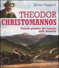 Theodor Christomannos. Geniale pioniere del turismo nelle Dolomiti. Ediz. illustrata