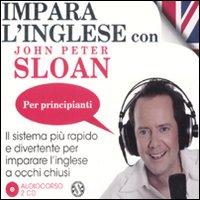 Impara l'inglese con John Peter Sloan. Per principianti. Audiolibro. 2 Cd Audio