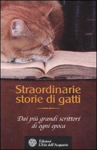 Straordinarie storie di gatti. Dai più grandi scrittori di ogni epoca