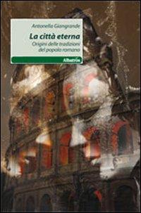La città eterna. Origini delle tradizioni del popolo romano