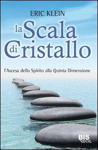 La scala di cristallo. L'ascesa dello spirito alla quinta dimensione.
