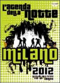 Milano 2012. Guida alla città che non dorme