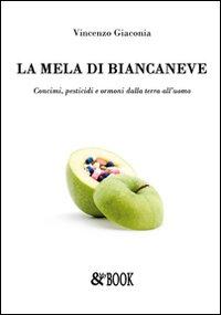 La Mela di Biancaneve. Concimi, Pesticidi e Ormoni delle Terra all'Uomo.