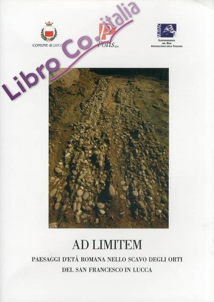 Ad Limitem. Paesaggi d'età Romana nello scavo degli Orti del San Francesco in Lucca