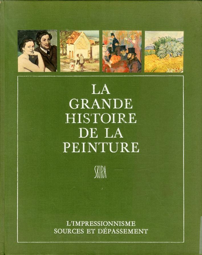 La Grande Histoire de la Peinture. L'impressionisme sources et depassement