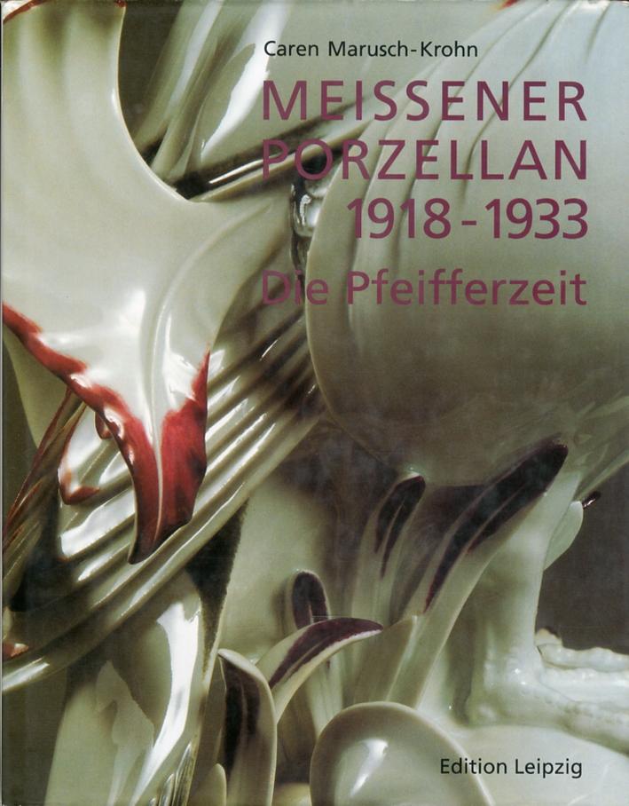 Meissener Porzellan 1918-1933. Die pfeifferzeit