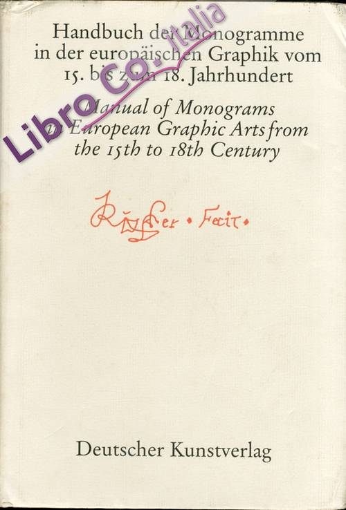 Handbuch Der Monogramme in Der Europaischen Graphik Vom 15. Bis Zum 18. Jahrhundert. Manual of Monograms in European Graphic Arts From the 15th to the 18th Centuries