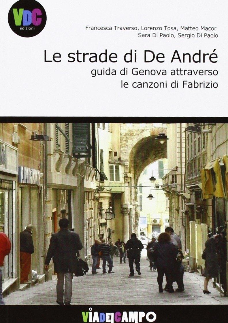 Le strade di De Andrè. Guida di Genova attraverso le canzoni di Fabrizio
