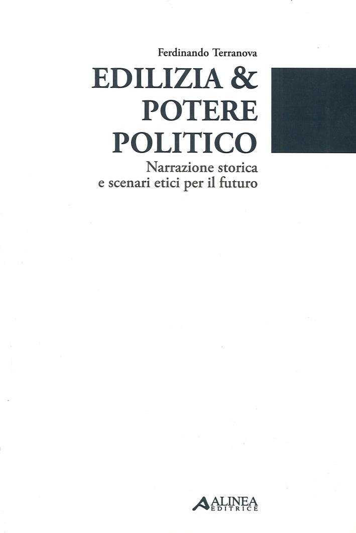 Edilizia & Potere Politico. Narrazione Storica e Scenari Etici per il Futuro.
