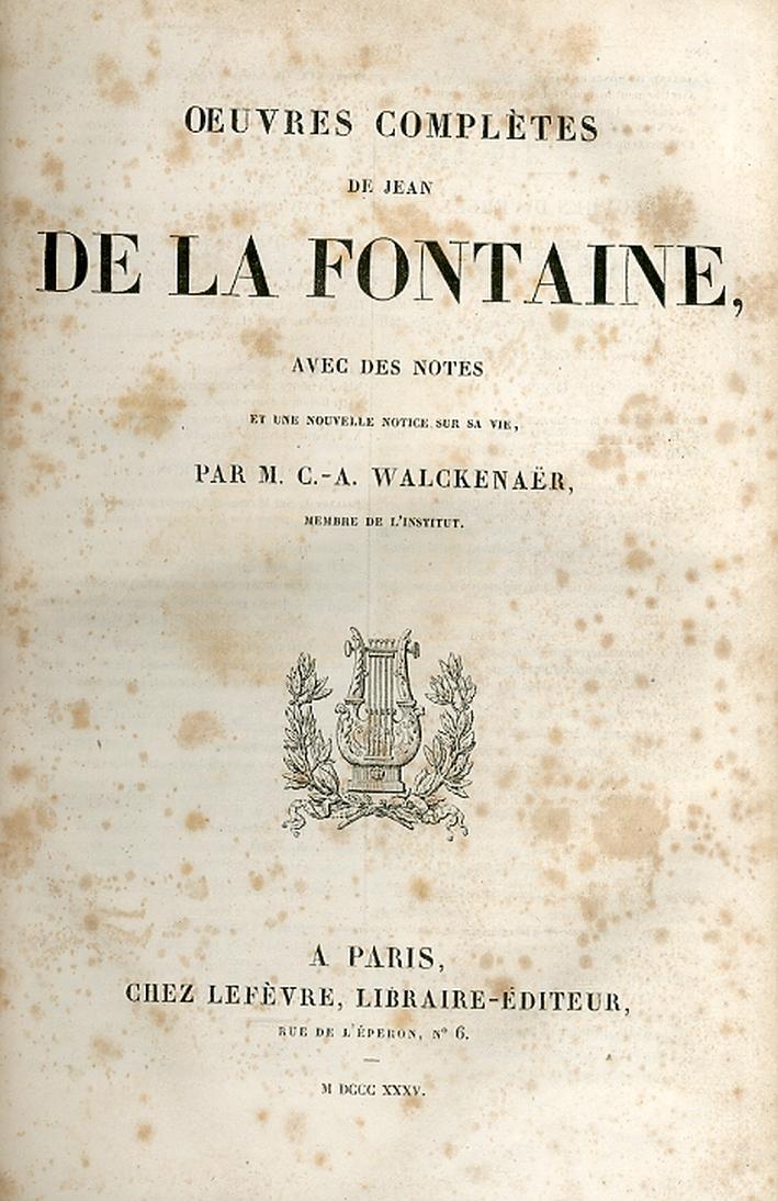 Oeuvres Completes des Jean de la Fontaine Avec des Notes et une Nouvelle Notice Sur sa Vie, Par M.c.a. Walckenaer