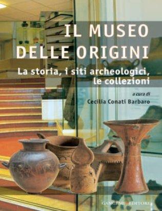 Il Museo delle Origini. La storia, i siti archeologici, le collezioni