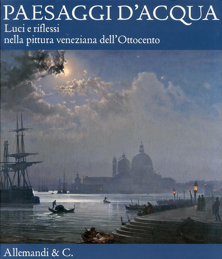 Paesaggi d'Acqua. Luci e Riflessi nella Pittura Veneziana dell'Ottocento.