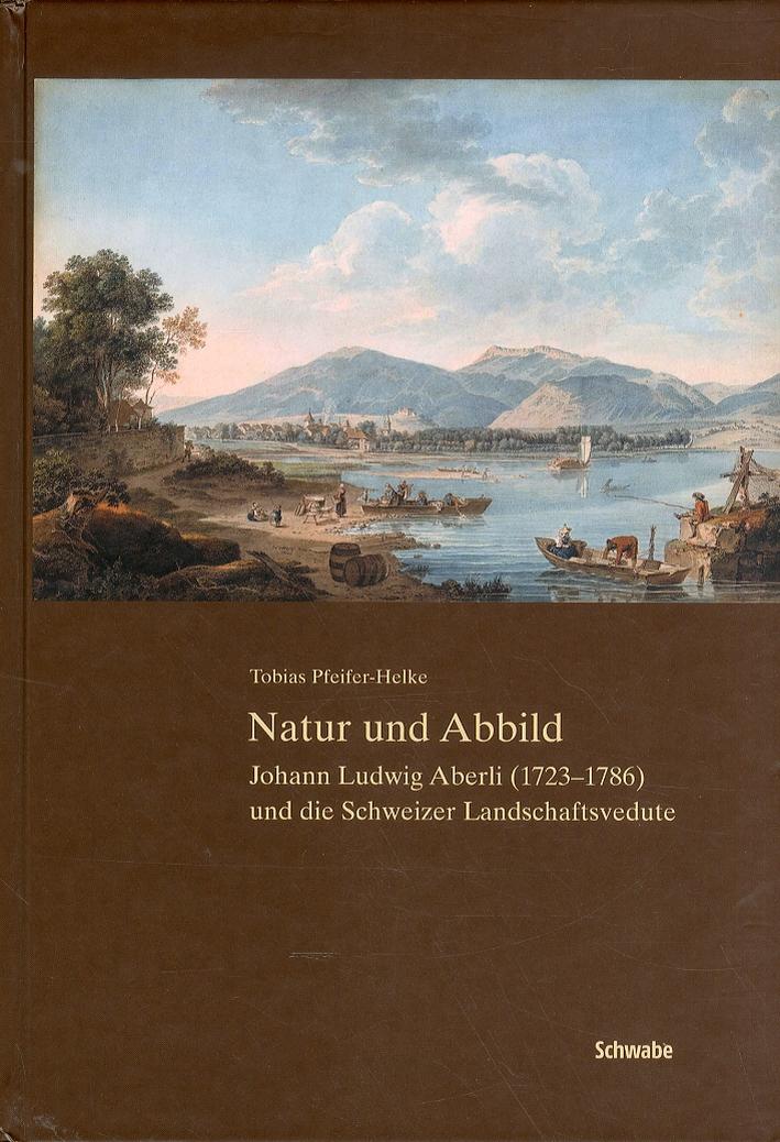 Natur und abbild. Johann Ludwig Alberli (1723-1786) und die Schweizer Landschaftsvedute