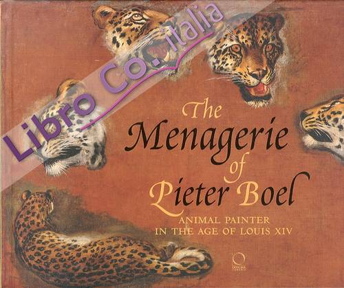 The Menagerie of Pieter Boel. Animal Painter in the Age of Louis XIV