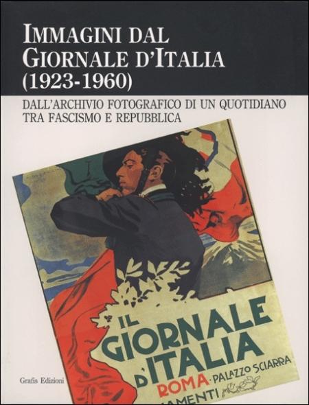 Immagini dal Giornale d'Italia (1923-1960). Dall'archivio fotografico di un quotidiano, tra fascismo e repubblica