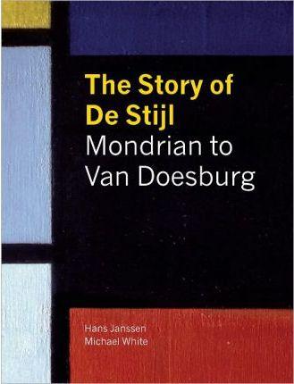 The story of de stijl. Mondrian to van doesburg