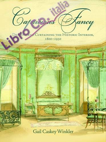 Capricious fancy. Draping and curtaining the historic interior, 1800-1930