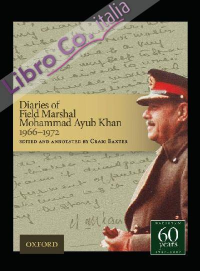 Diaries of Field Marshal Mohammad Ayub Khan, 1966-1972