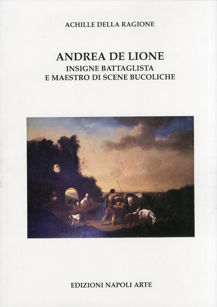 Andrea De Lione. Insigne battaglista e maestro di scene bucoliche