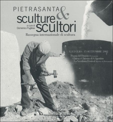 Pietrasanta. Sculture & Scultori. Rassegna internazionale di scultura