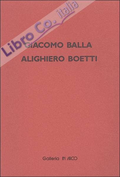 Giacomo Balla - Alighiero Boetti. Opere su carta