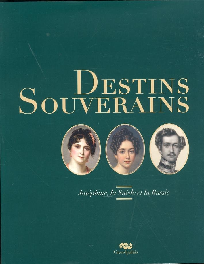 Destins Souverains. Joséphine, la suède et la russie