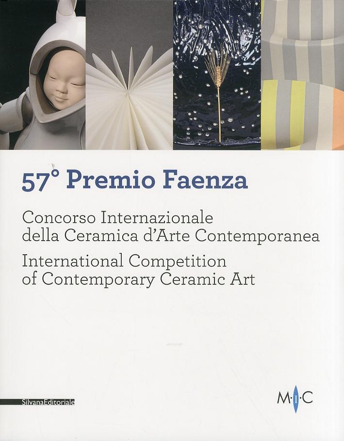 57º Premio Faenza. Concorso Internazionale della Ceramica d'Arte Contemporanea. International Competition of Contemporary Ceramic Art